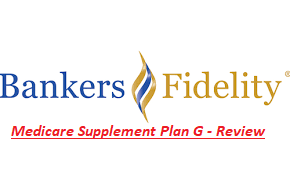 Bankers Fidelity Medicare Supplement Plan G Review